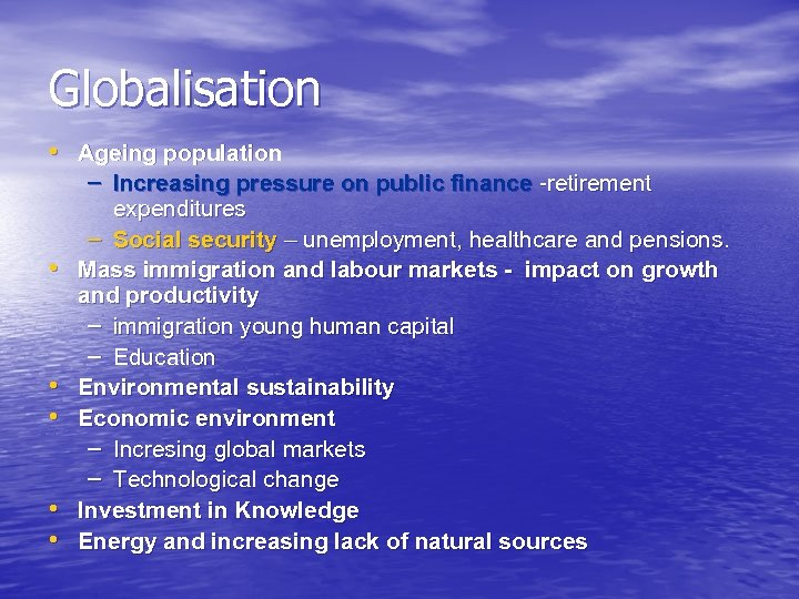 Globalisation • Ageing population • • • – Increasing pressure on public finance -retirement
