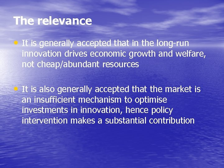 The relevance • It is generally accepted that in the long-run innovation drives economic