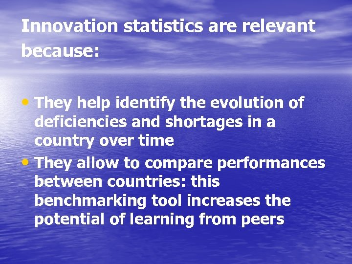 Innovation statistics are relevant because: • They help identify the evolution of deficiencies and