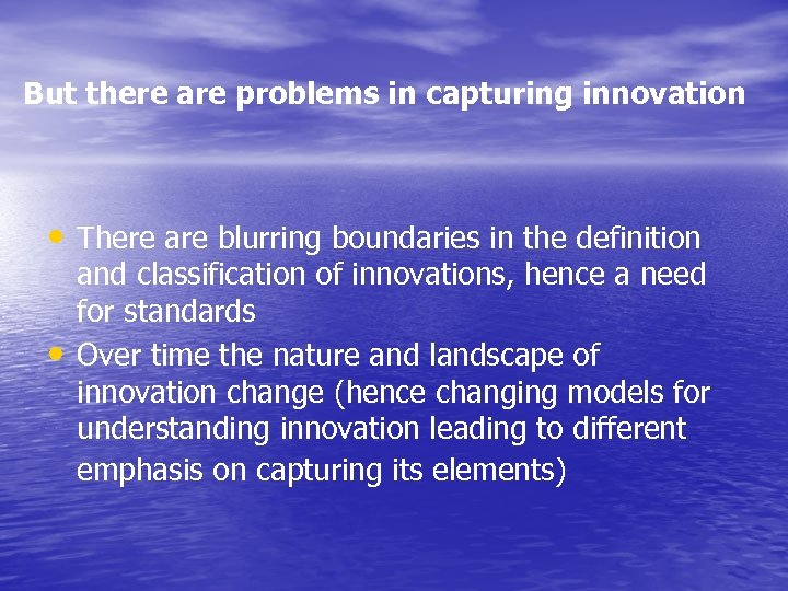 But there are problems in capturing innovation • There are blurring boundaries in the