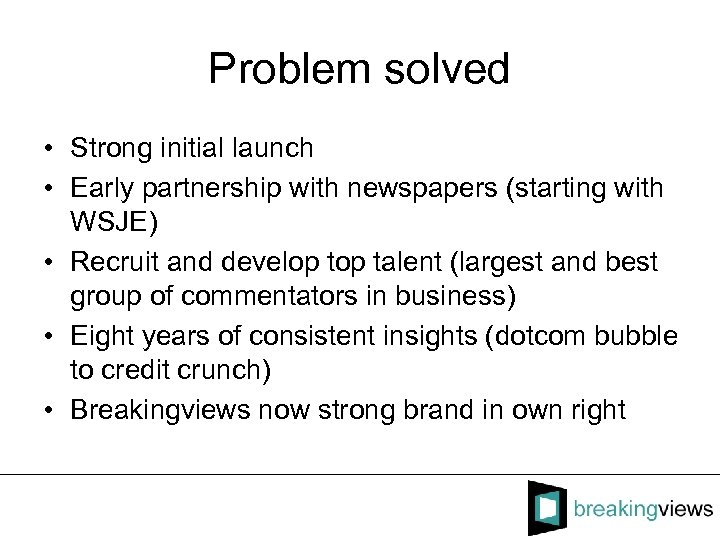 Problem solved • Strong initial launch • Early partnership with newspapers (starting with WSJE)
