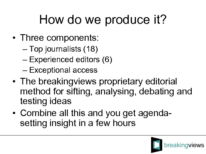 How do we produce it? • Three components: – Top journalists (18) – Experienced
