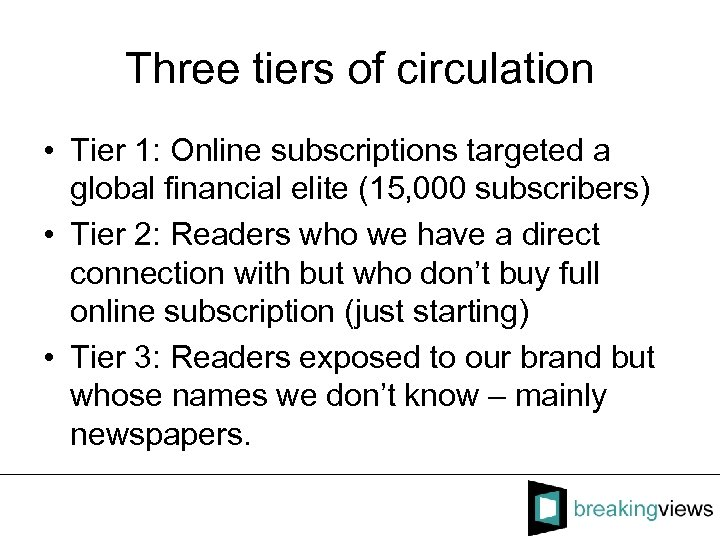 Three tiers of circulation • Tier 1: Online subscriptions targeted a global financial elite