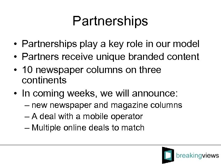 Partnerships • Partnerships play a key role in our model • Partners receive unique