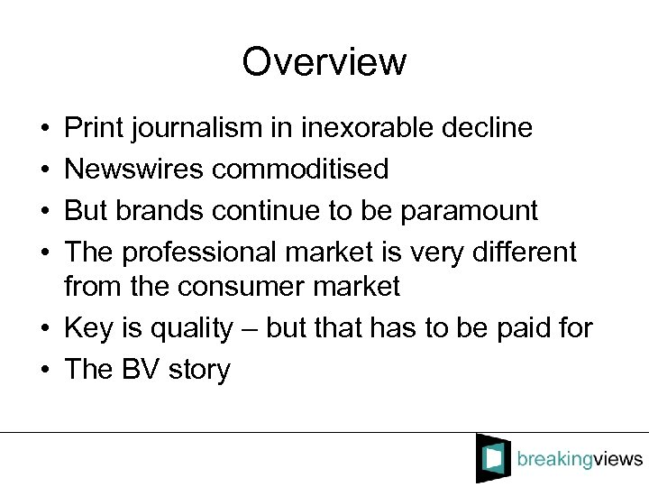 Overview • • Print journalism in inexorable decline Newswires commoditised But brands continue to