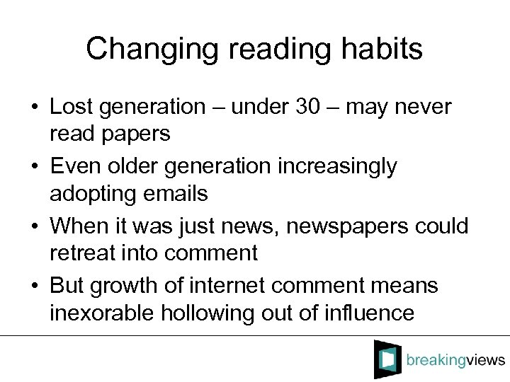 Changing reading habits • Lost generation – under 30 – may never read papers