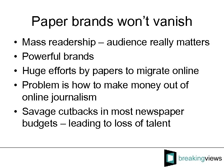 Paper brands won't vanish • • Mass readership – audience really matters Powerful brands