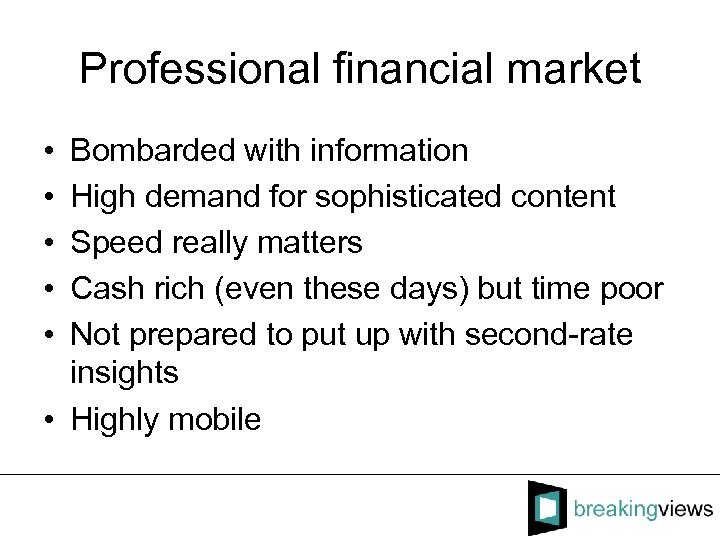 Professional financial market • • • Bombarded with information High demand for sophisticated content