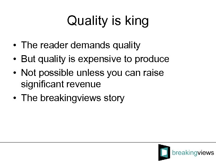 Quality is king • The reader demands quality • But quality is expensive to