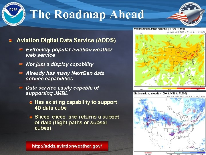 The Roadmap Ahead Aviation Digital Data Service (ADDS) Extremely popular aviation weather web service