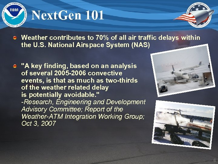 Next. Gen 101 Weather contributes to 70% of all air traffic delays within the