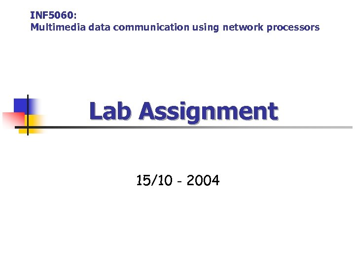 INF 5060: Multimedia data communication using network processors Lab Assignment 15/10 - 2004