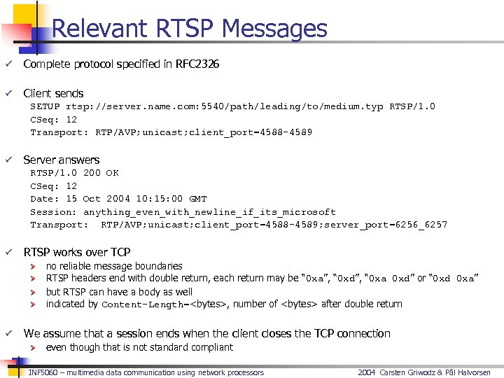 Relevant RTSP Messages ü Complete protocol specified in RFC 2326 ü Client sends SETUP