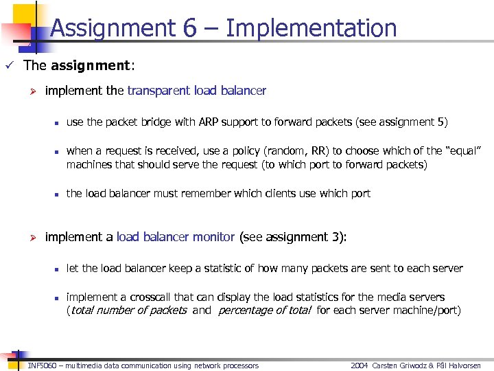 Assignment 6 – Implementation ü The assignment: Ø implement the transparent load balancer n