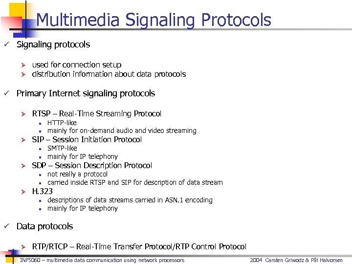 Multimedia Signaling Protocols ü Signaling protocols Ø Ø used for connection setup distribution information