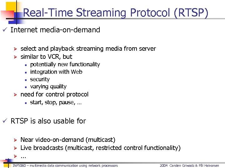 Real-Time Streaming Protocol (RTSP) ü Internet media-on-demand Ø Ø select and playback streaming media