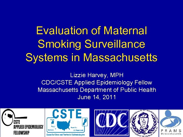 Evaluation of Maternal Smoking Surveillance Systems in Massachusetts Lizzie Harvey, MPH CDC/CSTE Applied Epidemiology