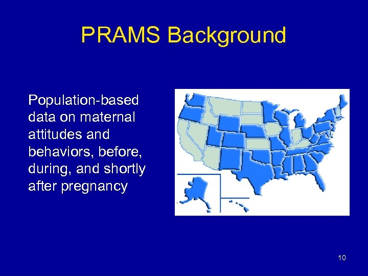 PRAMS Background Population-based data on maternal attitudes and behaviors, before, during, and shortly after
