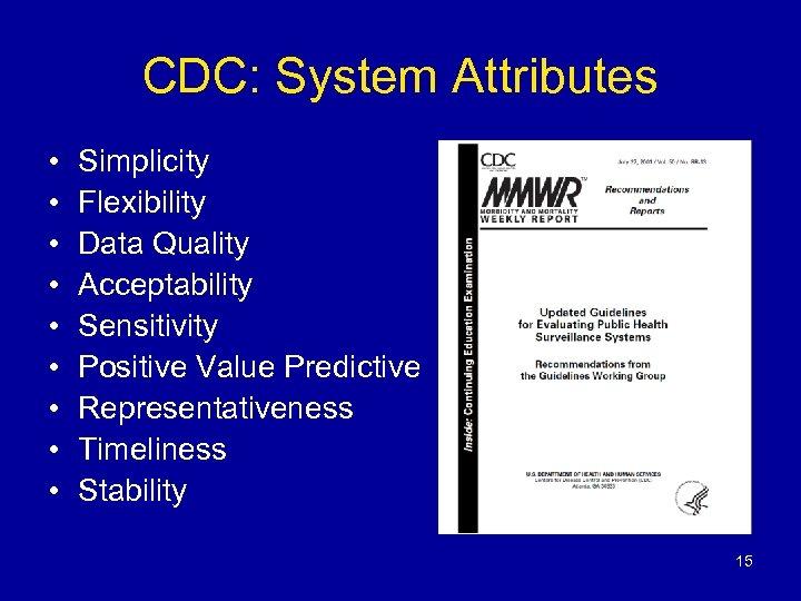 CDC: System Attributes • • • Simplicity Flexibility Data Quality Acceptability Sensitivity Positive Value