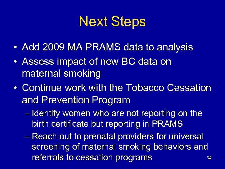 Next Steps • Add 2009 MA PRAMS data to analysis • Assess impact of