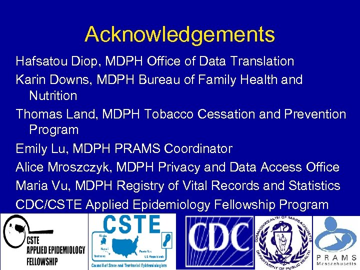 Acknowledgements Hafsatou Diop, MDPH Office of Data Translation Karin Downs, MDPH Bureau of Family