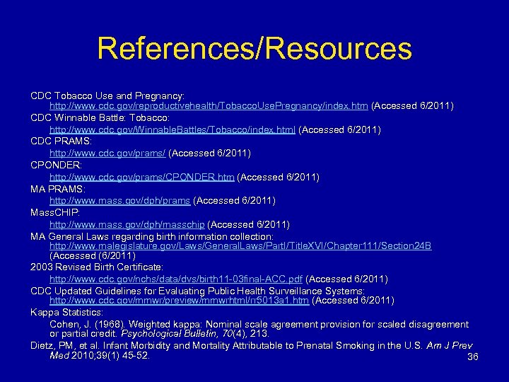 References/Resources CDC Tobacco Use and Pregnancy: http: //www. cdc. gov/reproductivehealth/Tobacco. Use. Pregnancy/index. htm (Accessed
