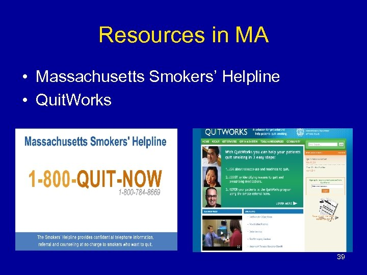 Resources in MA • Massachusetts Smokers' Helpline • Quit. Works 39