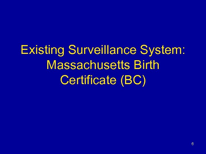 Existing Surveillance System: Massachusetts Birth Certificate (BC) 6