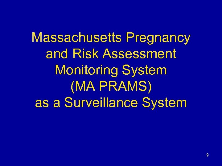 Massachusetts Pregnancy and Risk Assessment Monitoring System (MA PRAMS) as a Surveillance System 9