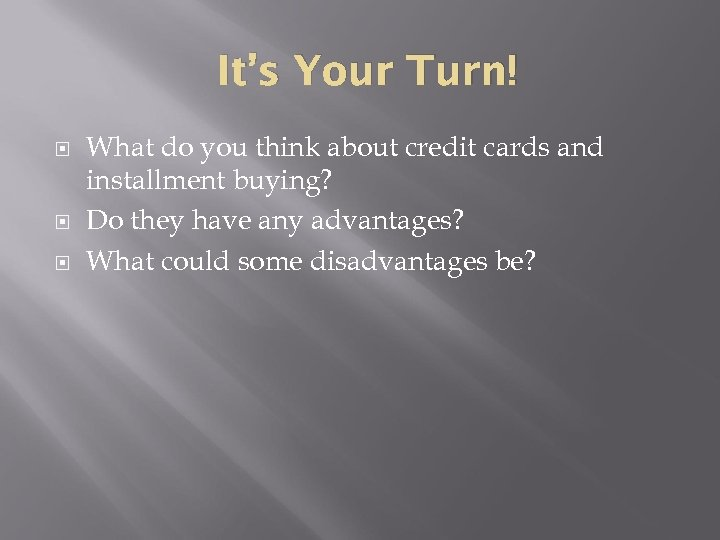 It's Your Turn! What do you think about credit cards and installment buying? Do