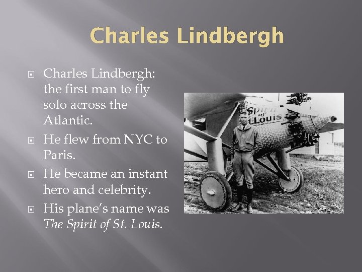 Charles Lindbergh Charles Lindbergh: the first man to fly solo across the Atlantic. He