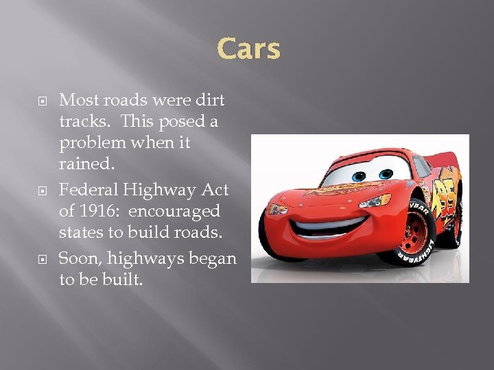 Cars Most roads were dirt tracks. This posed a problem when it rained. Federal