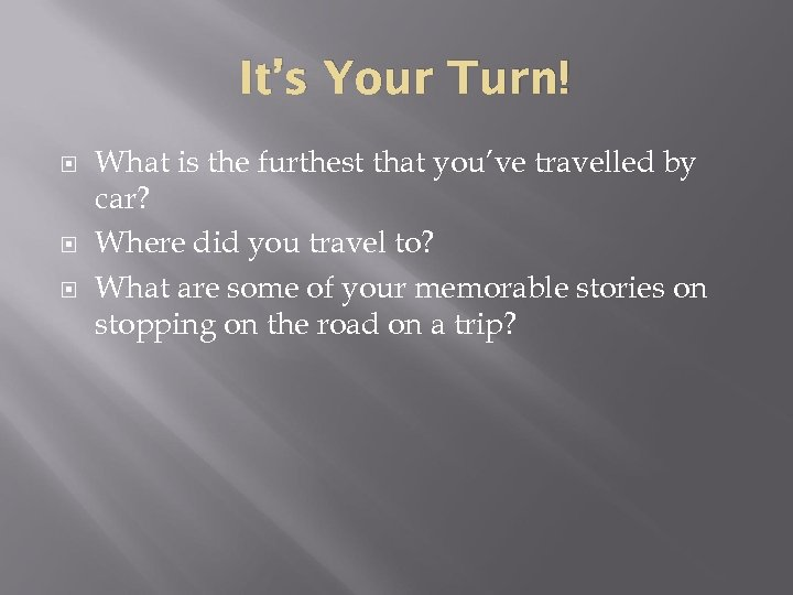 It's Your Turn! What is the furthest that you've travelled by car? Where did