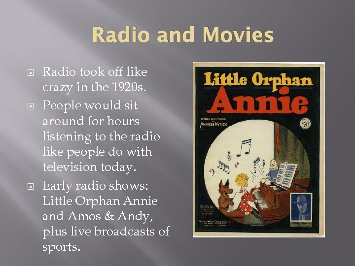 Radio and Movies Radio took off like crazy in the 1920 s. People would