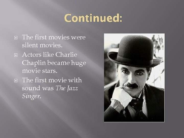 Continued: The first movies were silent movies. Actors like Charlie Chaplin became huge movie