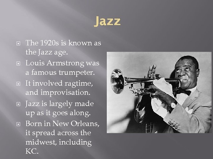 Jazz The 1920 s is known as the Jazz age. Louis Armstrong was a