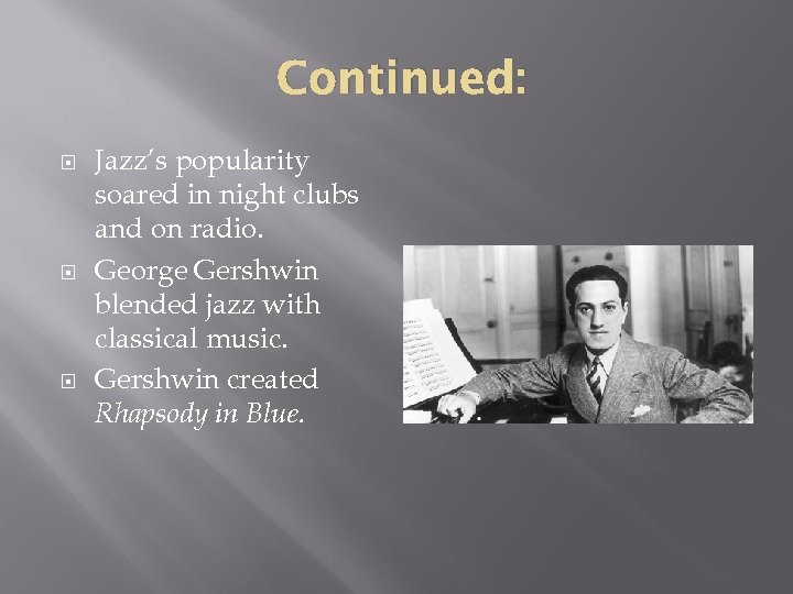 Continued: Jazz's popularity soared in night clubs and on radio. George Gershwin blended jazz