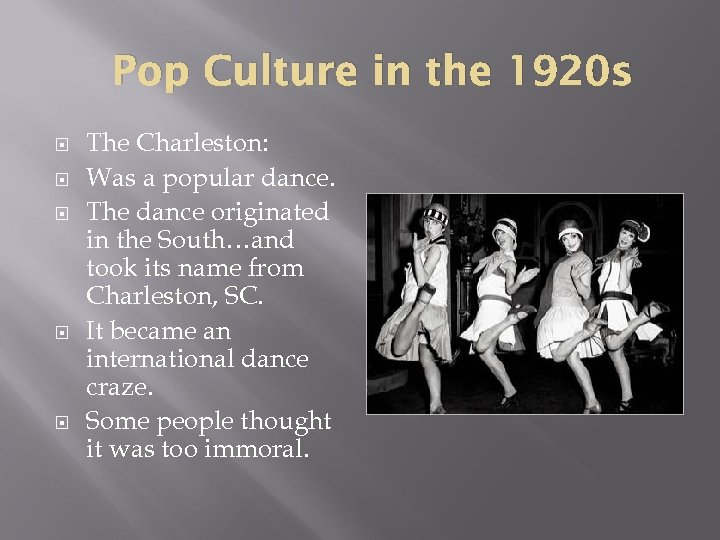 Pop Culture in the 1920 s The Charleston: Was a popular dance. The dance