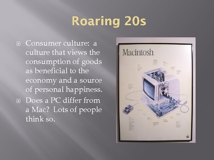 Roaring 20 s Consumer culture: a culture that views the consumption of goods as