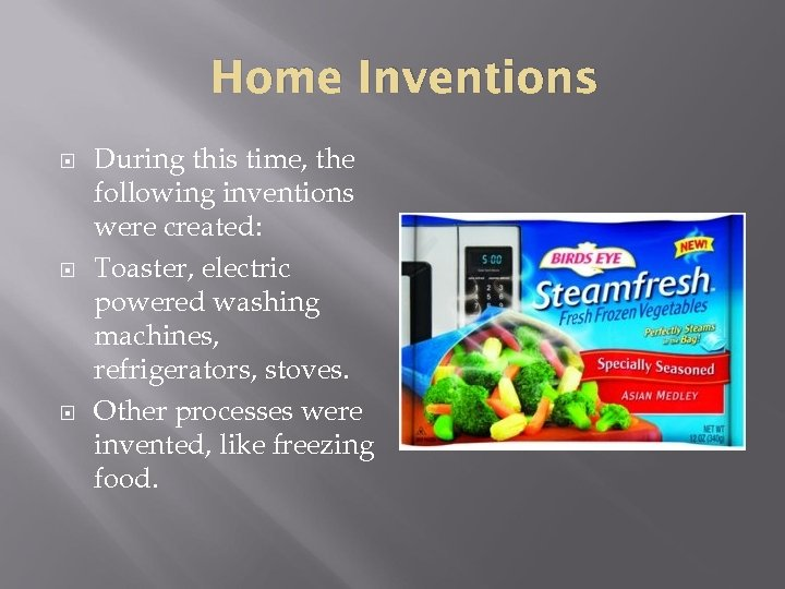 Home Inventions During this time, the following inventions were created: Toaster, electric powered washing