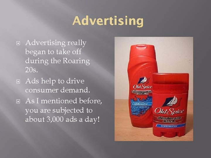 Advertising Advertising really began to take off during the Roaring 20 s. Ads help