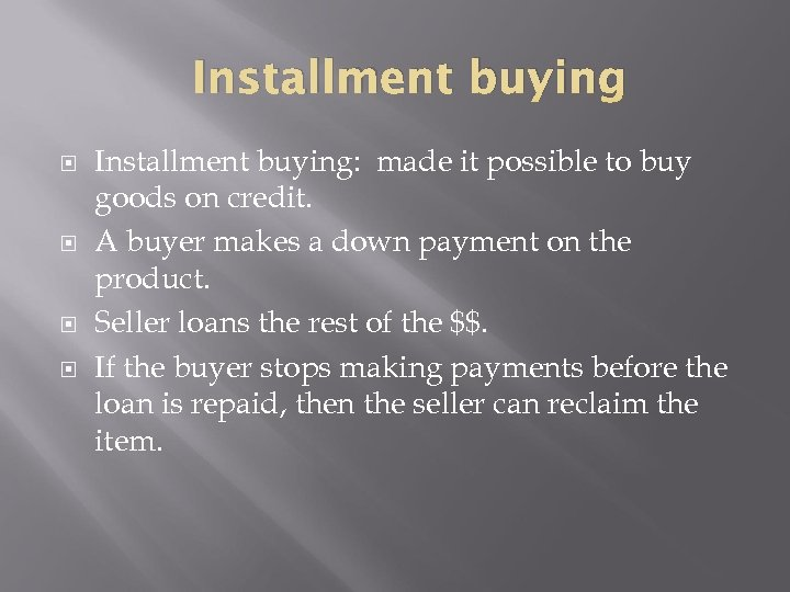 Installment buying Installment buying: made it possible to buy goods on credit. A buyer