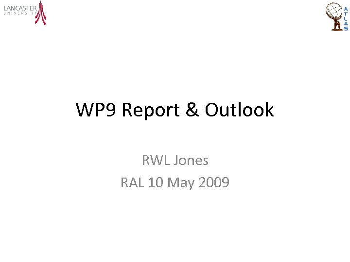WP 9 Report & Outlook RWL Jones RAL 10 May 2009