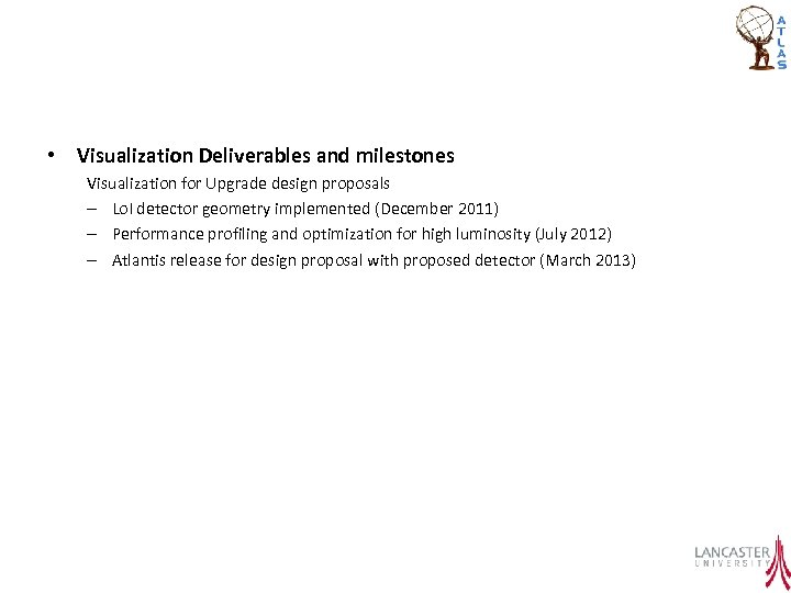 • Visualization Deliverables and milestones Visualization for Upgrade design proposals – Lo. I