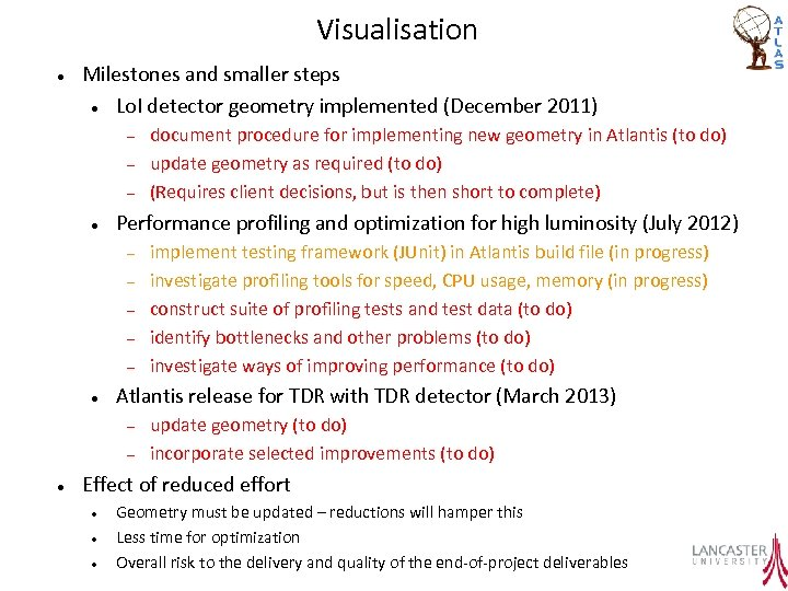 Visualisation Milestones and smaller steps Lo. I detector geometry implemented (December 2011) Performance profiling