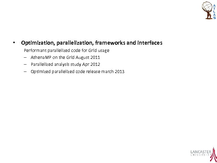• Optimization, parallelization, frameworks and interfaces Performant parallelized code for Grid usage –