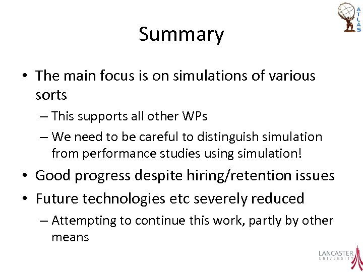 Summary • The main focus is on simulations of various sorts – This supports