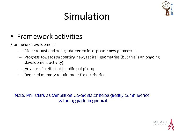 Simulation • Framework activities Framework development – Made robust and being adapted to incorporate