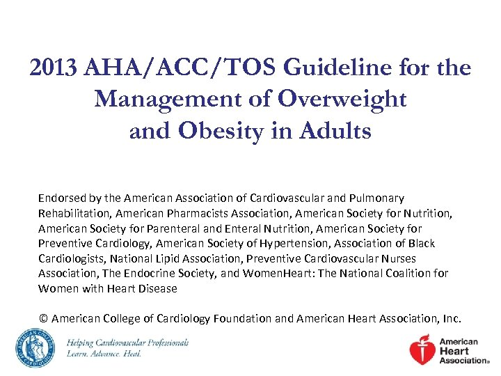 2013 AHA/ACC/TOS Guideline for the Management of Overweight and Obesity in Adults Endorsed by
