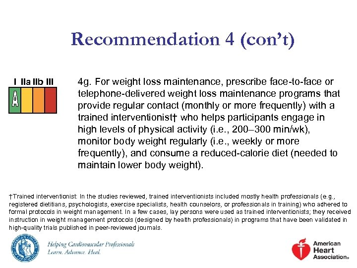 Recommendation 4 (con't) I IIa IIb III 4 g. For weight loss maintenance, prescribe